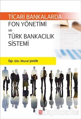 Ticari Bankalarda Fon Yönetimi ve Türk Bankacılık Sistemi