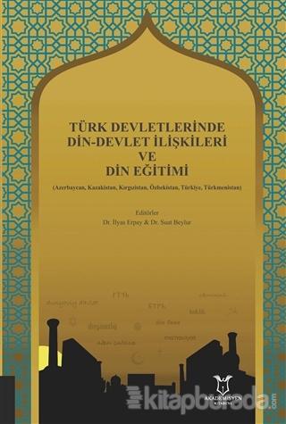 Türk Devletlerinde Din-Devlet İlişkileri ve Din Eğitimi