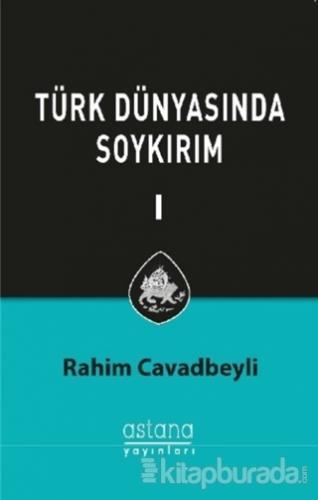 Türk Dünyasında Soykırım Cilt 1 Rahim Cavadbeyli