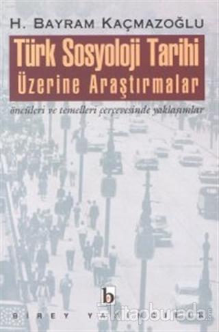 Türk Sosyoloji Tarihi Üzerine Araştırmalar Öncüleri ve Temelleri Çerçevesinde Yaklaşımlar