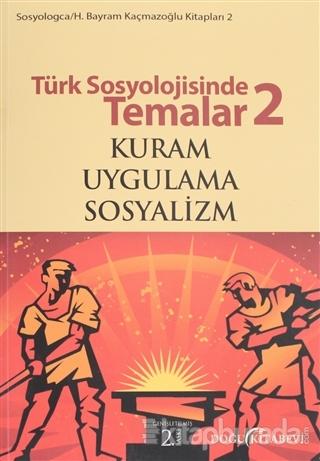 Türk Sosyolojisinde Temalar 2: Kuram - Uygulama - Sosyalizm