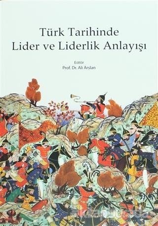 Türk Tarihinde Lider ve Liderlik Anlayışı