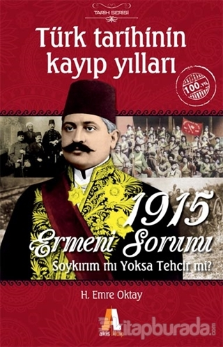 Türk Tarihinin Kayıp Yılları -  1915 Ermeni Sorunu