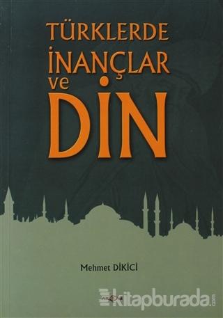 Türklerde İnançlar ve Din Mehmet Dikici