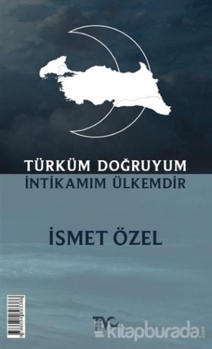 Türküm Doğruyum İntikamım Ülkemdir İsmet Özel