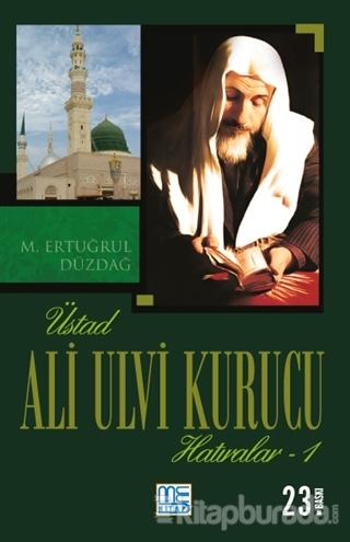 Üstad Ali Ulvi Kurucu Hatıralar 1 M. Ertuğrul Düzdağ