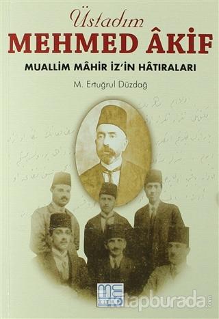 Üstadım Mehmed Akif M. Ertuğrul Düzdağ