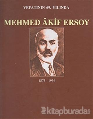 Vefatının 69. Yılında Mehmed Akif Ersoy (1873-1936) M. Ertuğrul Düzdağ