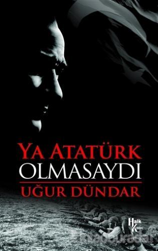 Ya Atatürk Olmasaydı