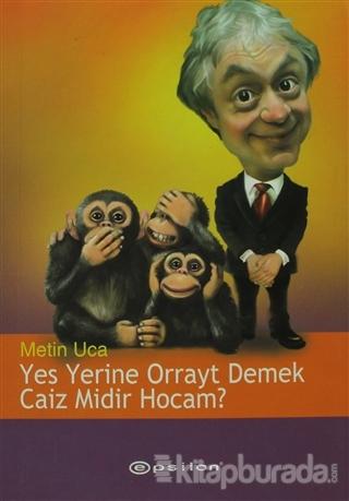 Yes Yerine Orrayt Demek Caiz Midir Hocam?