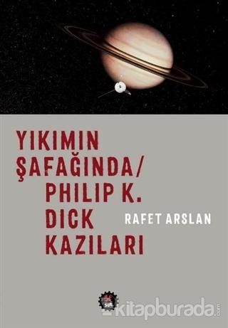 Yıkımın Şafağında / Philip K. Dick Kazıları
