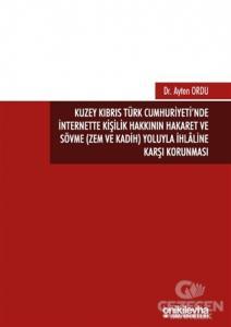 Kuzey Kıbrıs Türk Cumhuriyeti'nde İnternette Kişilik Hakkının Hakaret ve Sövme (Zem ve Kadih) Yoluyla İhlaline Karşı Korunması