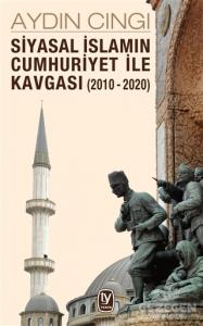 Siyasal İslamın Cumhuriyet ile Kavgası (2010-2020)