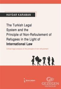 The Turkish Legal System and the Principle of Non-Refoulement of Refugees in the Light of International Law
