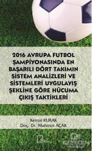 2016 Avrupa Futbol Şampiyonasında En Başarılı Dört Takımın Sistem Analizleri ve Sistemleri Uygulayış Şekline Göre Hücuma Çıkış Taktikleri