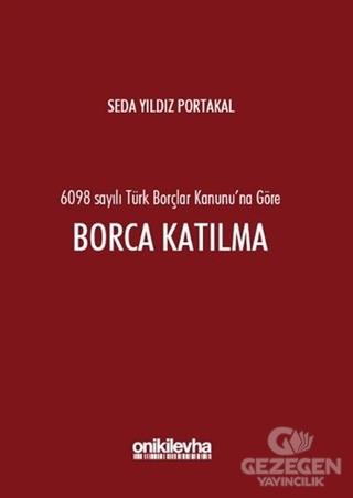 6098 Sayılı Türk Borçlar Kanunu'na Göre Borca Katılma