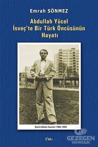 Abdullah Yücel İsveç'Te Bir Türk Öncüsünün Hayatı