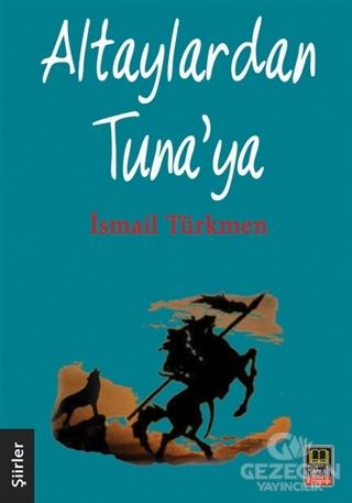 Altaylardan Tuna'Ya İsmail Türkmen Babıali Kitaplığı