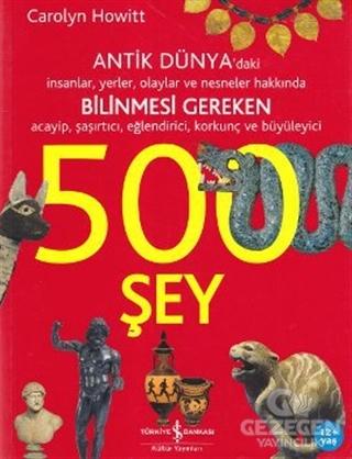 Antik Dünya'daki İnsanlar, Yerler, Olaylar ve Nesneler Hakkında Bilinmesi Gereken Acayip, Şaşırtıcı, Eğlendirici, Korkunç ve Büyüleyici 500 Şey