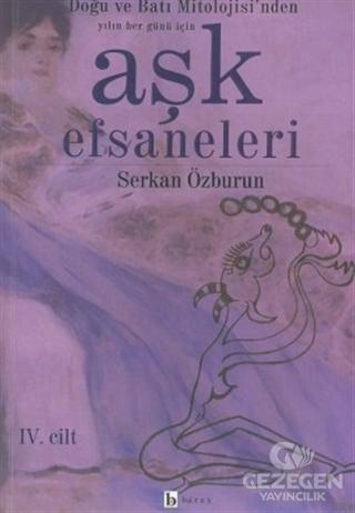 Aşk Efsaneleri 4. Cilt Doğu ve Batı Mitolojisi'nden Yılın Her Günü İçin