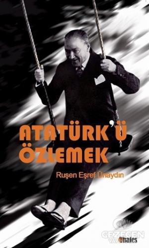 Atatürk'ü Özlemek