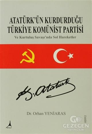 Atatürk'ün Kurdurduğu Türkiye Komünist Partisi Orhan Yeniaras Alter Ya