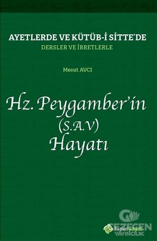 Ayetlerde ve Kütüb-i Sitte'de Dersler ve İbretlerle Hz. Peygamber'in (S.A.V) Hayatı