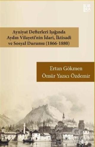 Ayniyat Defterleri Işığında Aydın Vilayeti'nin İdari İktisadi ve Sosyal Durumu (1866-1880)