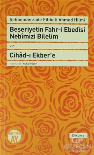 Beşeriyetin Fahr-i Ebedisi Nebimizi Bilelim ve Cihad-ı Ekber'e: Şehbenderzade Filibeli Ahmed Hilmi