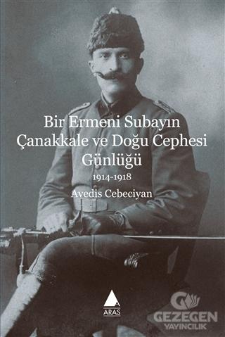 Bir Ermeni Subayın Çanakkale ve Doğu Cephesi Günlüğü 1914-1918