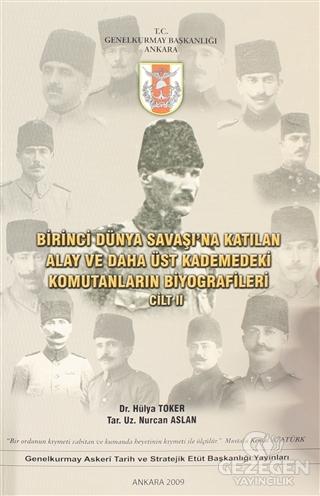 Birinci Dünya Savaşı'na Katılan Alay ve Daha Üst Kademedeki Komutanların Biyografileri Cilt 2