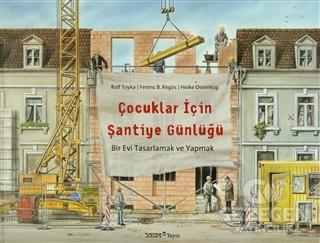 Çocuklar İçin Şantiye Günlüğü Ferenc B. Regös YEM Yayın