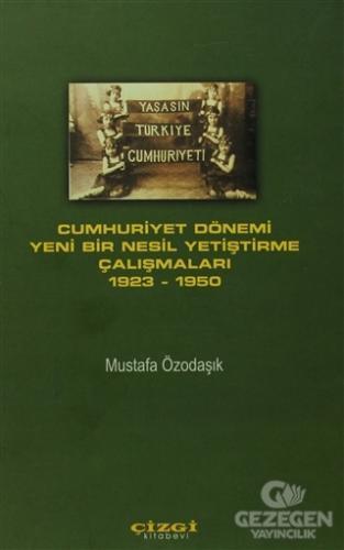 Cumhuriyet Dönemi Yeni Bir Nesil Yetiştirme Çalışmaları 1923 - 1950