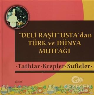 Deli Raşit Usta'dan Türk ve Dünya Mutfağı / Tatlılar - Krepler - Sufleler