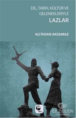 Dil, Tarih, Kültür ve Gelenekleriyle Lazlar