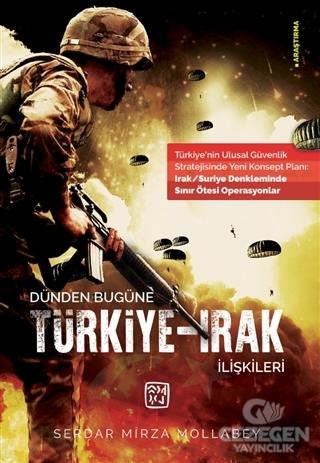 Dünden Bugüne Türkiye - Irak İlişkileri