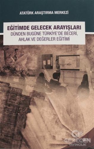 Eğitimde Gelecek Arayışları Dünden Bugüne Türkiye'de Beceri, Ahlak ve Değerler Eğitimi Sempozyumu - Cilt 1