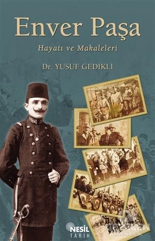 Enver Paşa : Hayatı ve Makaleleri