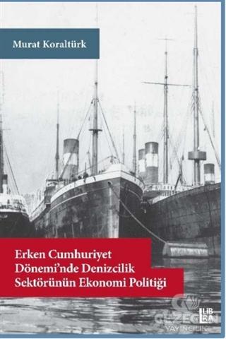 Erken Cumhuriyet Dönemi'nde Denizcilik Sektörünün Ekonomi Politiği
