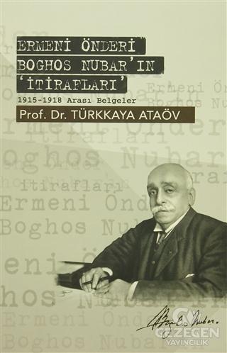 Ermeni Önderi Boghos Nubar'In 'İtirafları'