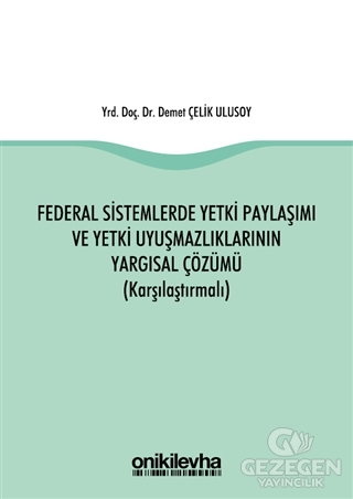 Federal Sistemlerde Yetki Paylaşımı ve Yetki Uyuşmazlıklarının Yargısal Çözümü (Karşılaştırmalı)