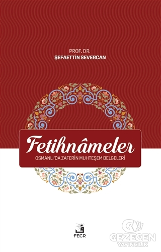 Fetihnameler - Osmanlı'da Zaferin Muhteşem Belgeleri
