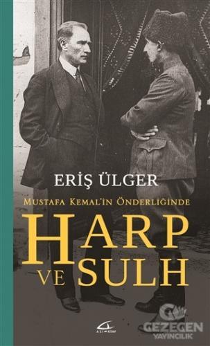 Harp Ve Sulh: Mustafa Kemal'İn Önderliğinde