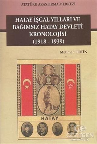 Hatay İşgal Yılları ve Bağımsız Hatay Devleti Kronolojisi (1918-1939)