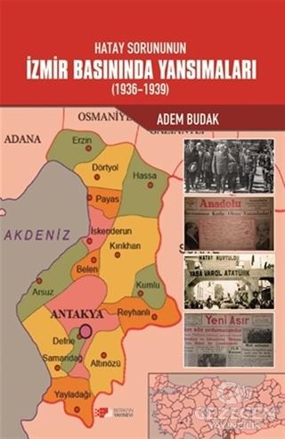 Hatay Sorununun İzmir Basınında Yansımaları (1936-1939)