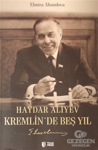 Haydar Aliyev Kremlin'de Beş Yıl