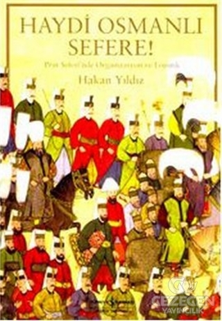 Haydi Osmanlı Sefere!.. Prut Seferi'nde Organizasyon ve Lojistik