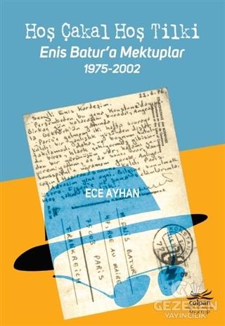 Hoş Çakal Hoş Tilki - Enis Batur'a Mektuplar  1975-2002