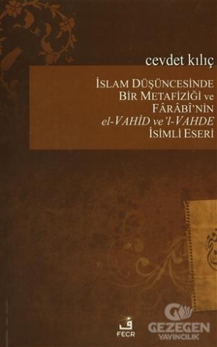 İslam Düşüncesinde Bir Metafiziği ve Farabi'nin el-Vahid ve'l-Vahde İsimli Eseri
