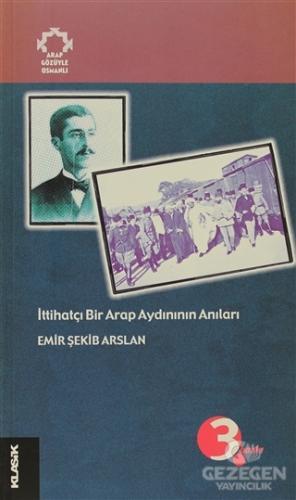 İttihatçı Bir Arap Aydınının Anıları Arapların Gözüyle Osmanlı